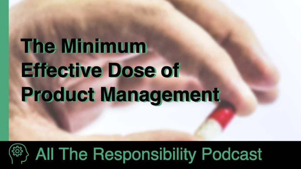 The Minimum Effective Dose of Product Management