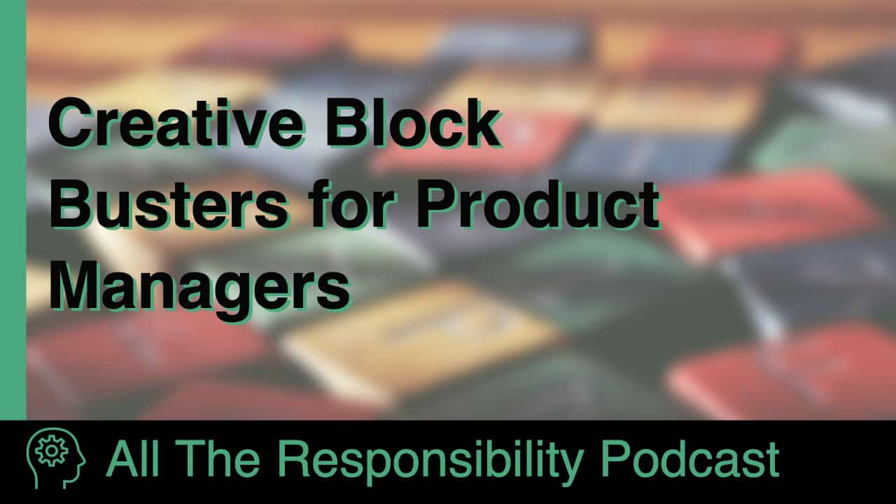 Creative Block Busters for Product Managers