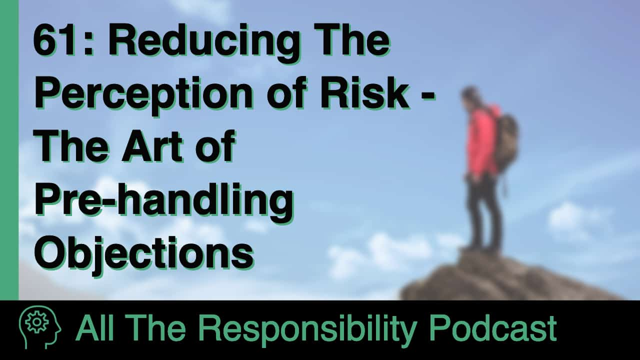 Reducing The Perception of Risk - The Art of Pre-handling Objections