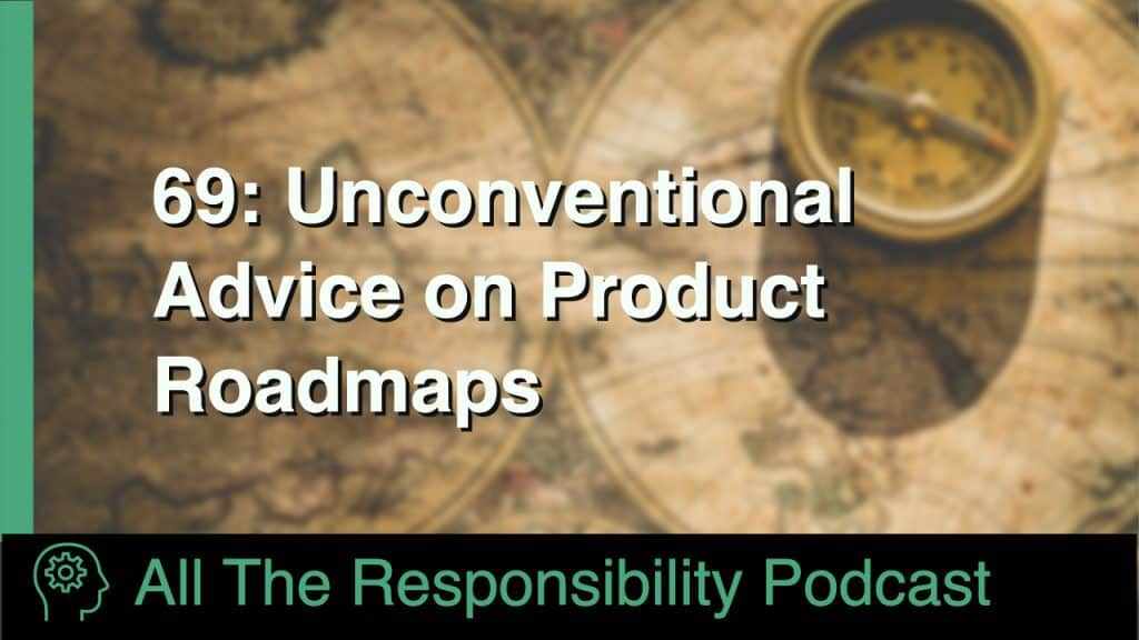 Unconventional Advice On Product Roadmaps