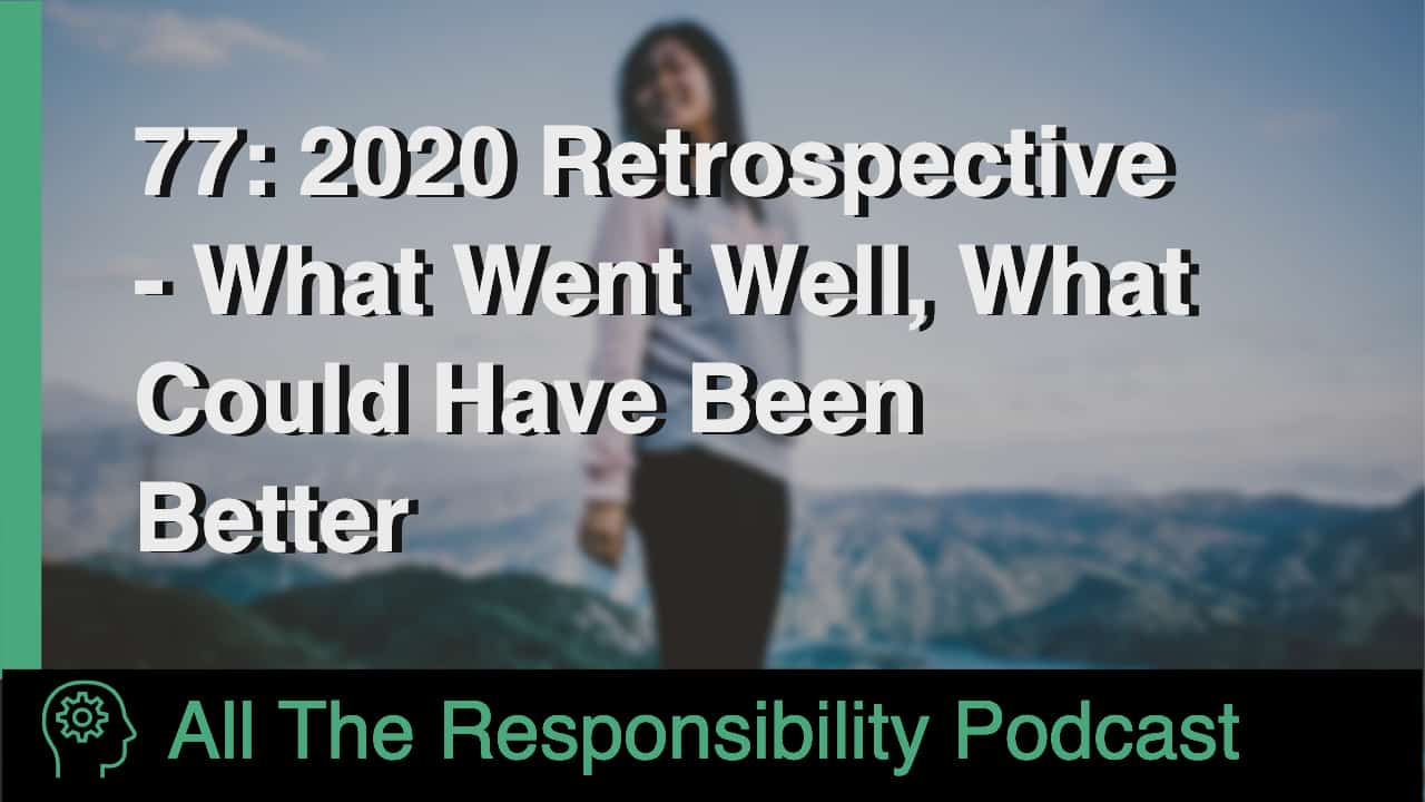 77: 2020 Retrospective - What Went Well, What Could Have Been Better