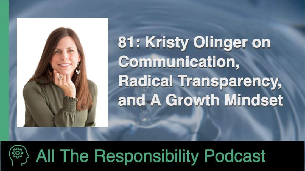 81: Kristy Olinger on Communication, Radical Transparency, and A Growth Mindset